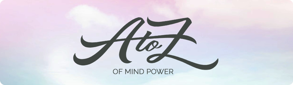 A-to-Z of Mind Power | Mind Your Reality